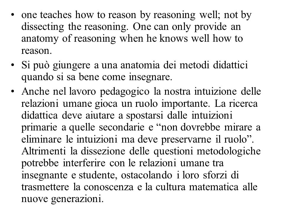 one teaches how to reason by reasoning well; not by dissecting the reasoning.