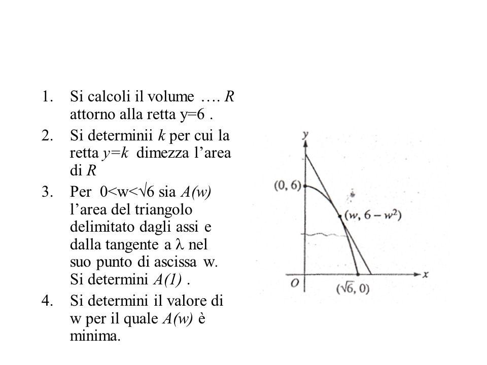 1.Si calcoli il volume …. R attorno alla retta y=6.