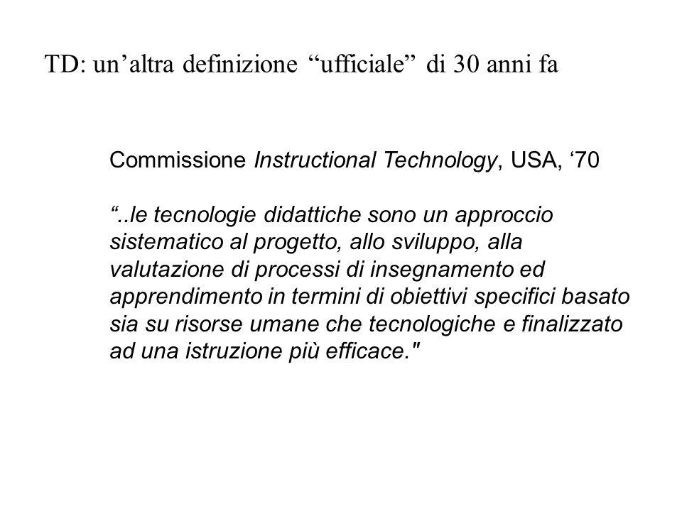 Commissione Instructional Technology, USA, 70..le tecnologie didattiche sono un approccio sistematico al progetto, allo sviluppo, alla valutazione di