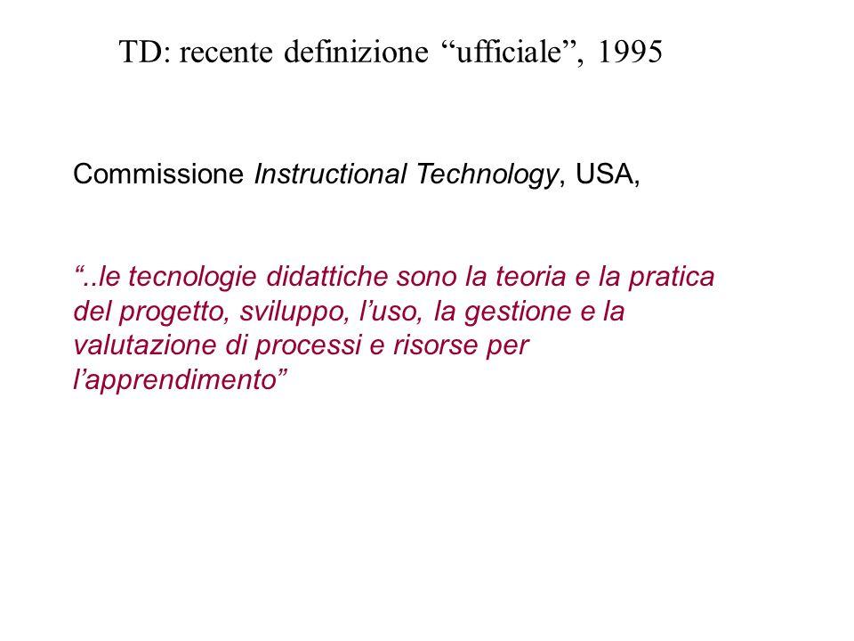 Commissione Instructional Technology, USA,..le tecnologie didattiche sono la teoria e la pratica del progetto, sviluppo, luso, la gestione e la valuta