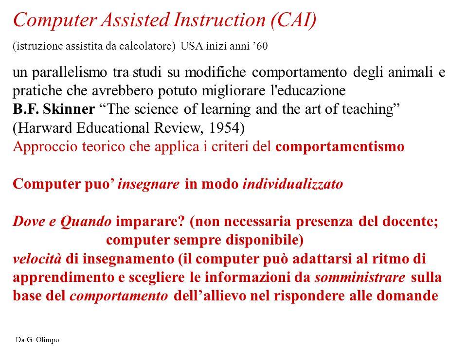 Computer Assisted Instruction (CAI) (istruzione assistita da calcolatore) USA inizi anni 60 un parallelismo tra studi su modifiche comportamento degli