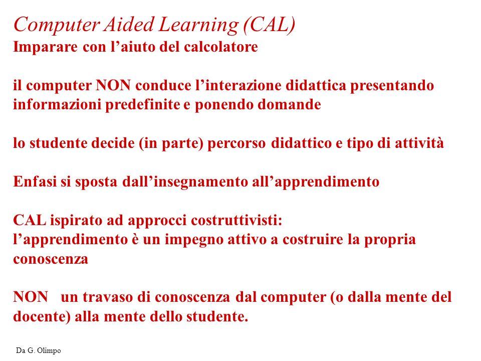 Computer Aided Learning (CAL) Imparare con laiuto del calcolatore il computer NON conduce linterazione didattica presentando informazioni predefinite