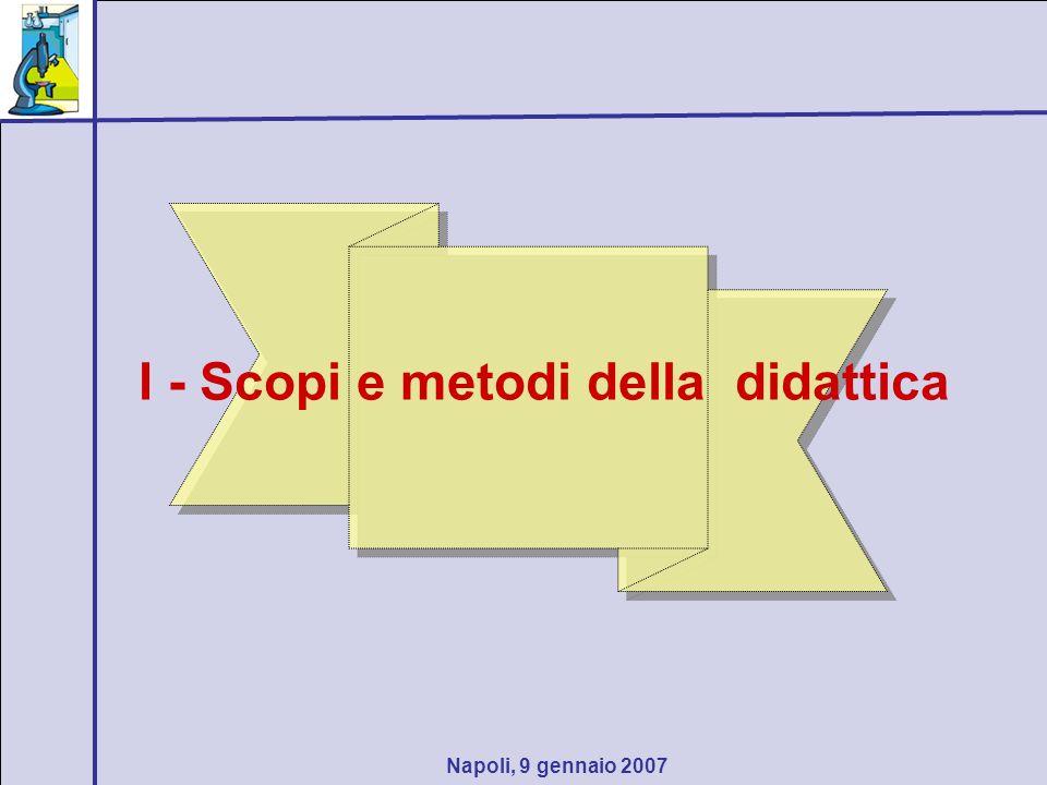Napoli, 9 gennaio 2007 I - Scopi e metodi della didattica