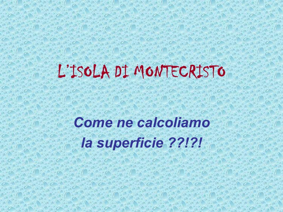 LISOLA DI MONTECRISTO Come ne calcoliamo la superficie ! !