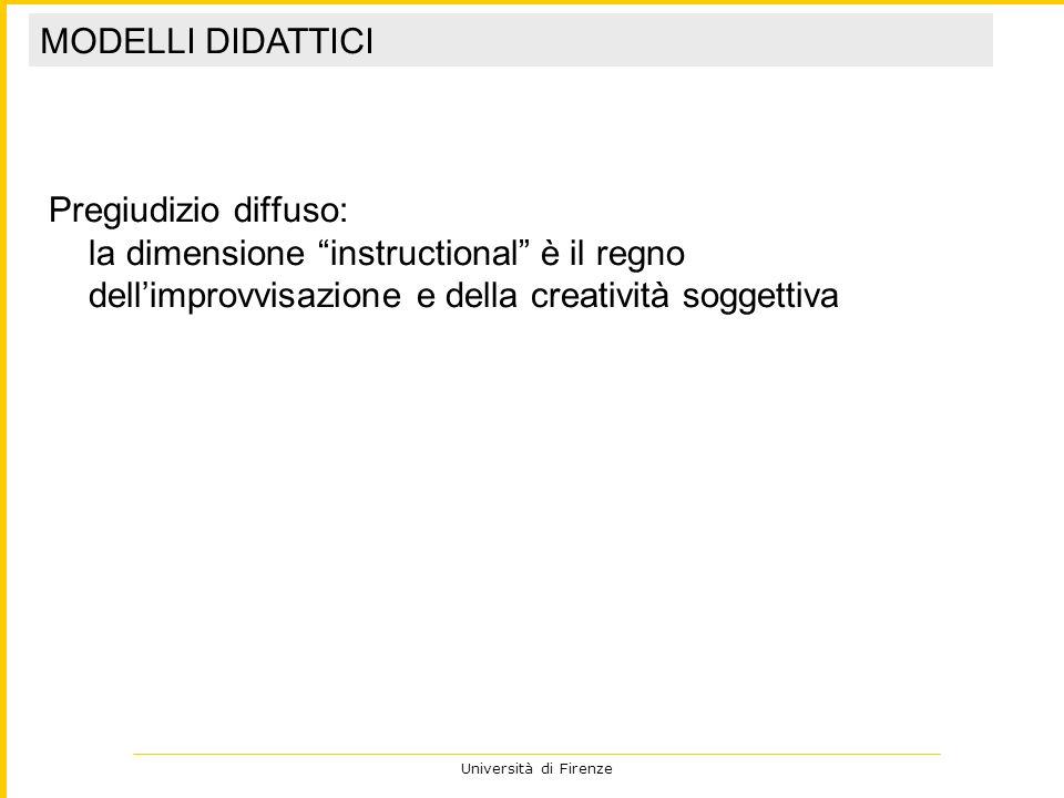 Università di Firenze Pregiudizio diffuso: la dimensione instructional è il regno dellimprovvisazione e della creatività soggettiva MODELLI DIDATTICI