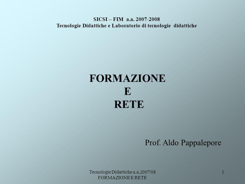 Tecnologie Didattiche a.a.2007/08 FORMAZIONE E RETE 1 FORMAZIONE E RETE SICSI – FIM a.a. 2007-2008 Tecnologie Didattiche e Laboratorio di tecnologie d
