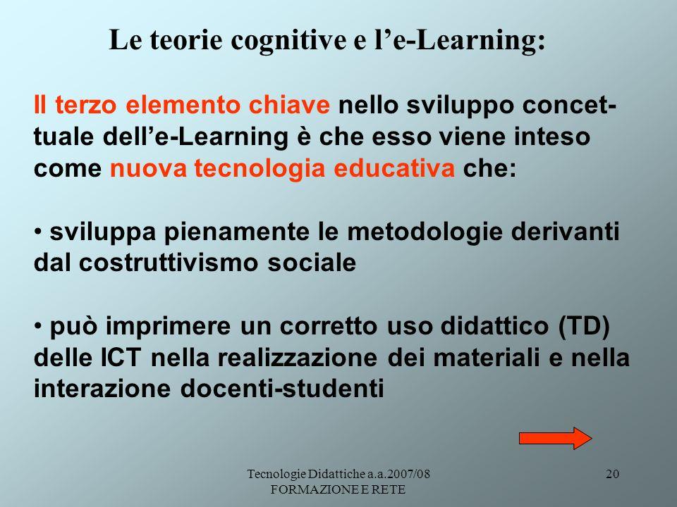 Tecnologie Didattiche a.a.2007/08 FORMAZIONE E RETE 20 Il terzo elemento chiave nello sviluppo concet- tuale delle-Learning è che esso viene inteso co