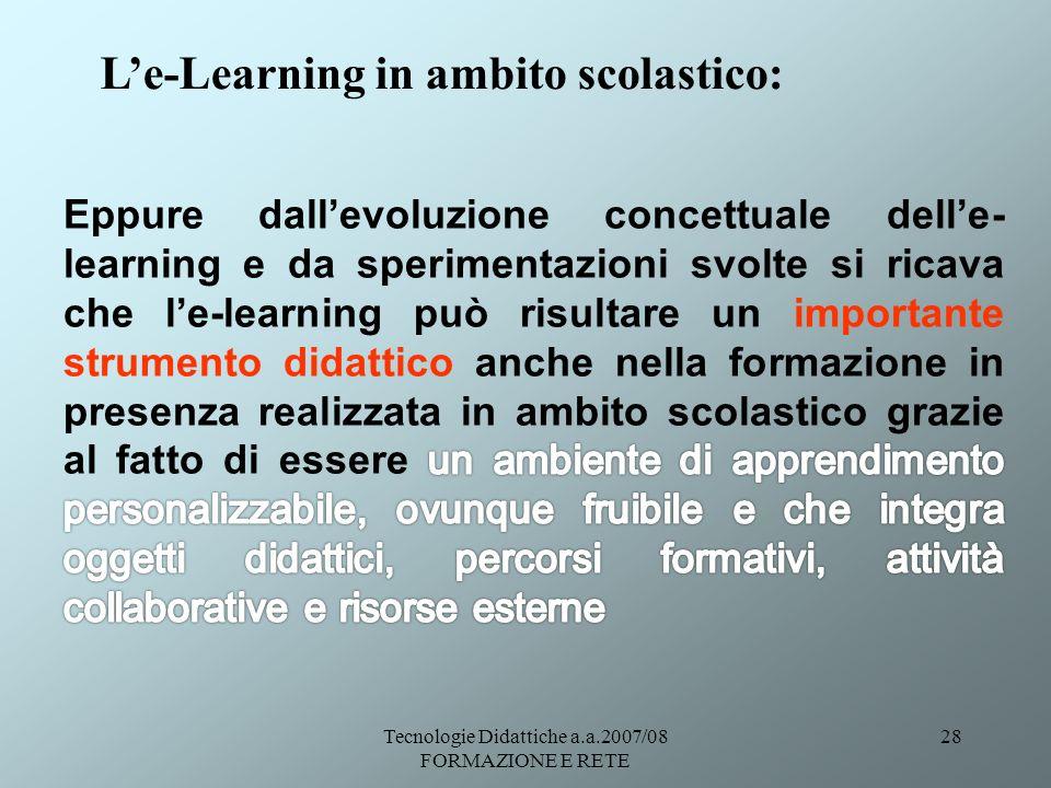 Tecnologie Didattiche a.a.2007/08 FORMAZIONE E RETE 28 Le-Learning in ambito scolastico: