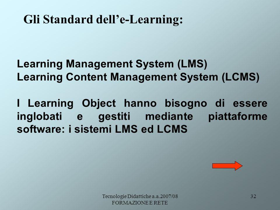 Tecnologie Didattiche a.a.2007/08 FORMAZIONE E RETE 32 Gli Standard delle-Learning: Learning Management System (LMS) Learning Content Management Syste