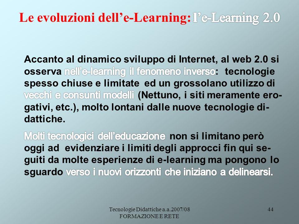 Tecnologie Didattiche a.a.2007/08 FORMAZIONE E RETE 44