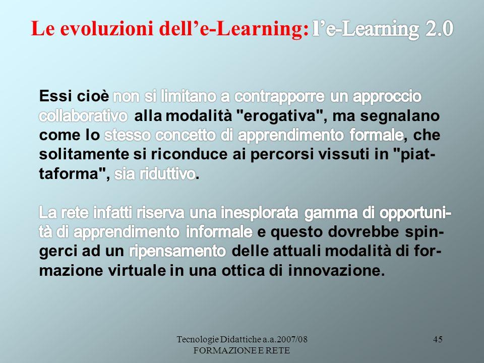 Tecnologie Didattiche a.a.2007/08 FORMAZIONE E RETE 45
