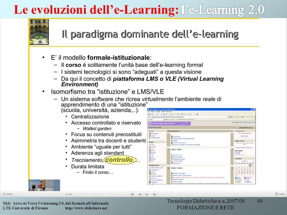 Tecnologie Didattiche a.a.2007/08 FORMAZIONE E RETE 49 Slide tratta da Verso l'e-learning 2.0, dal formale all'informale LTE-Università di Firenze htt