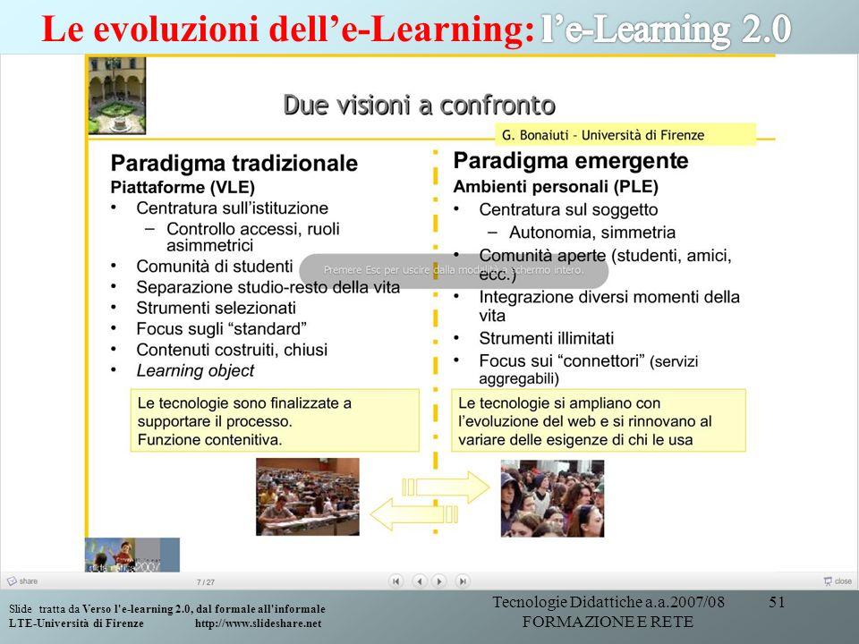 Tecnologie Didattiche a.a.2007/08 FORMAZIONE E RETE 51 Slide tratta da Verso l'e-learning 2.0, dal formale all'informale LTE-Università di Firenze htt