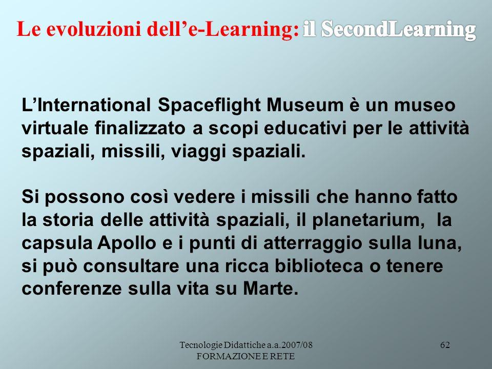 Tecnologie Didattiche a.a.2007/08 FORMAZIONE E RETE 62 LInternational Spaceflight Museum è un museo virtuale finalizzato a scopi educativi per le atti