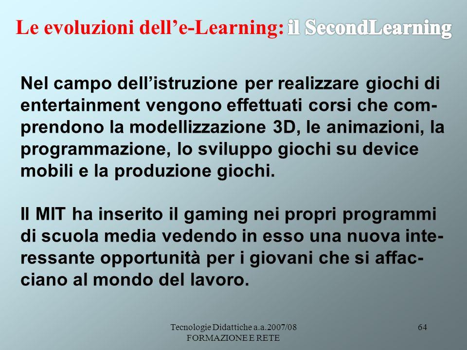 Tecnologie Didattiche a.a.2007/08 FORMAZIONE E RETE 64 Nel campo dellistruzione per realizzare giochi di entertainment vengono effettuati corsi che co