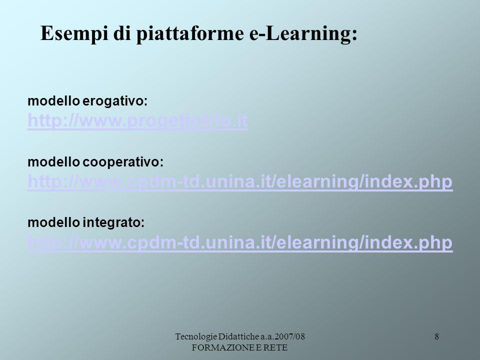 Tecnologie Didattiche a.a.2007/08 FORMAZIONE E RETE 8 Esempi di piattaforme e-Learning: modello erogativo: http://www.progettotrio.it modello cooperat