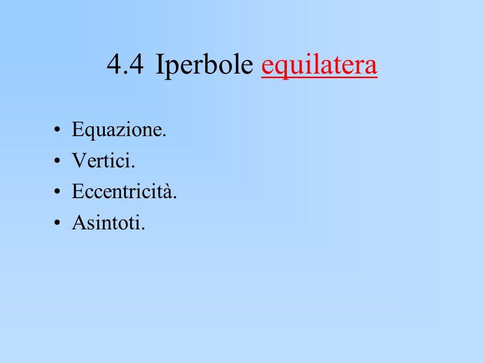 4.4Iperbole equilateraequilatera Equazione. Vertici. Eccentricità. Asintoti.