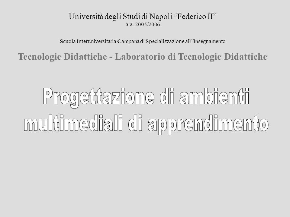 Università degli Studi di Napoli Federico II a.a. 2005/2006 Scuola Interuniversitaria Campana di Specializzazione allInsegnamento Tecnologie Didattich