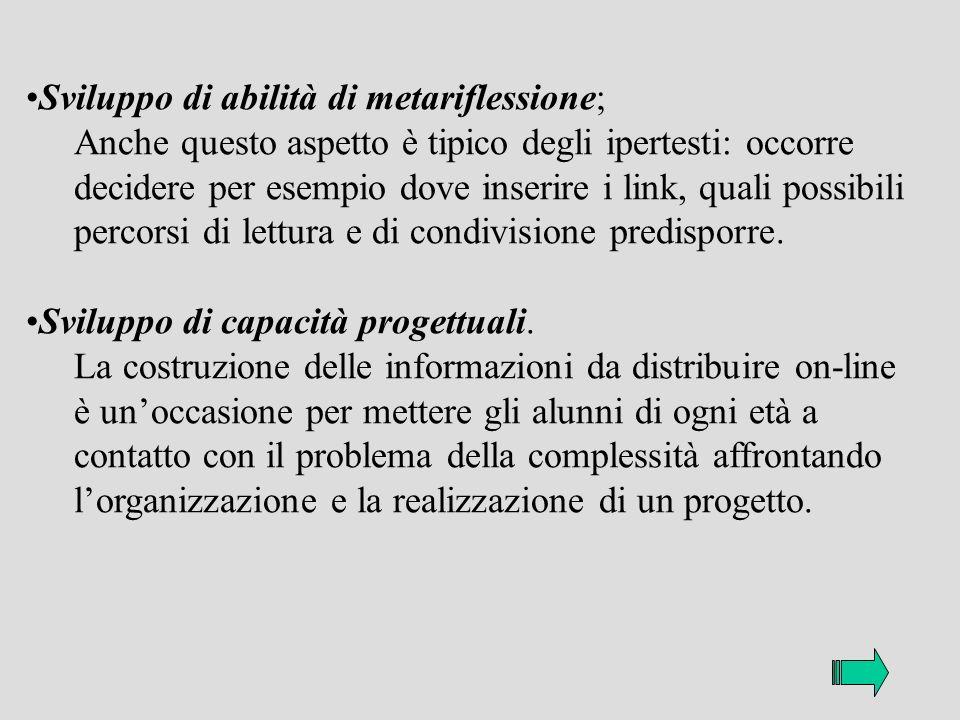 Sviluppo di abilità di metariflessione; Anche questo aspetto è tipico degli ipertesti: occorre decidere per esempio dove inserire i link, quali possibili percorsi di lettura e di condivisione predisporre.