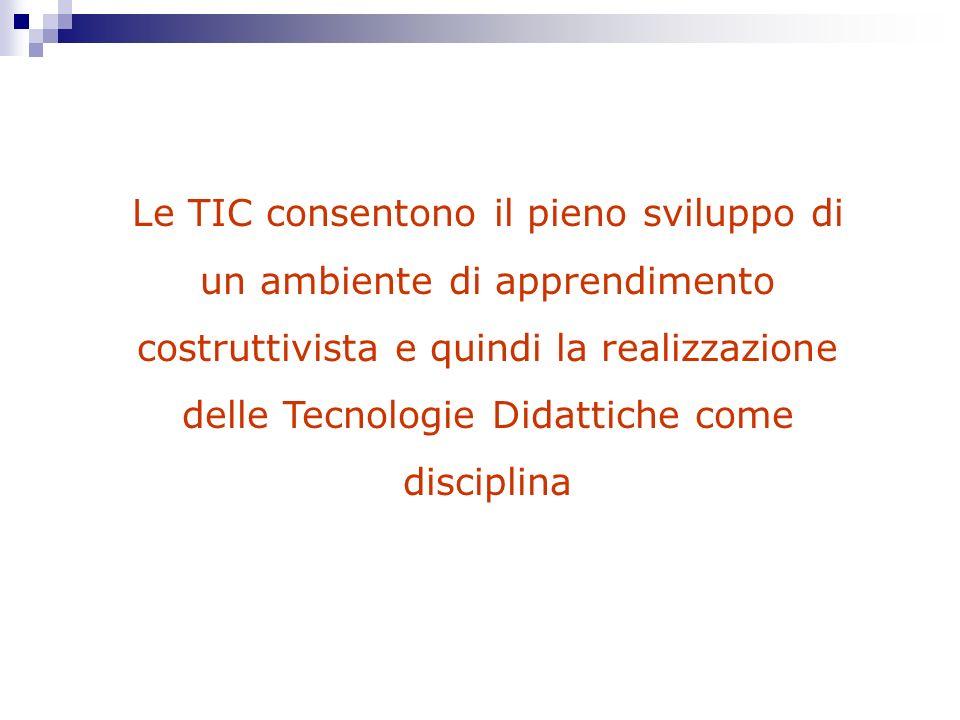 Le TIC consentono il pieno sviluppo di un ambiente di apprendimento costruttivista e quindi la realizzazione delle Tecnologie Didattiche come discipli