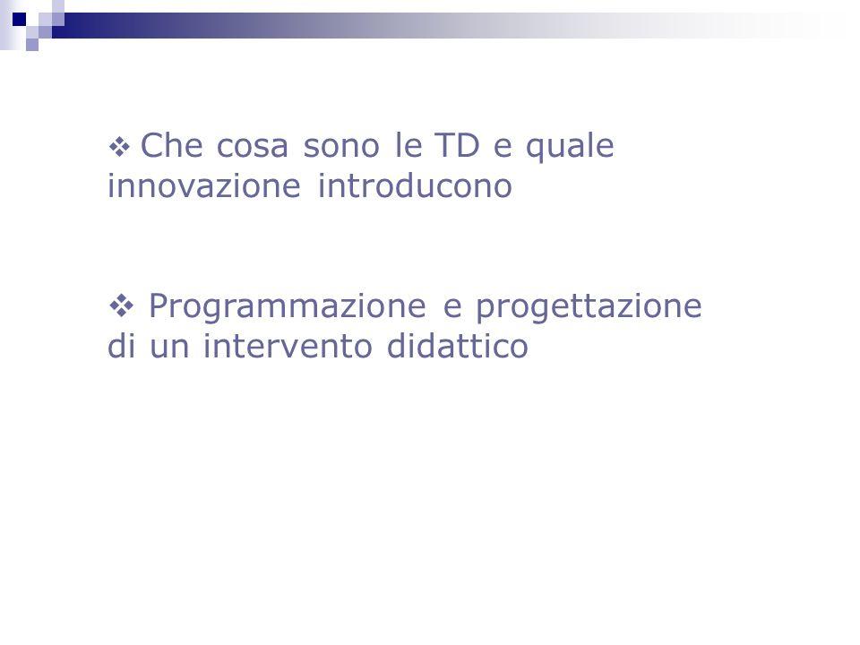 Che cosa sono le TD e quale innovazione introducono Programmazione e progettazione di un intervento didattico