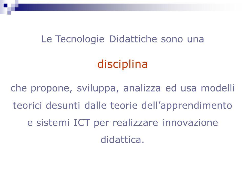 Le Tecnologie Didattiche sono una disciplina che propone, sviluppa, analizza ed usa modelli teorici desunti dalle teorie dellapprendimento e sistemi I