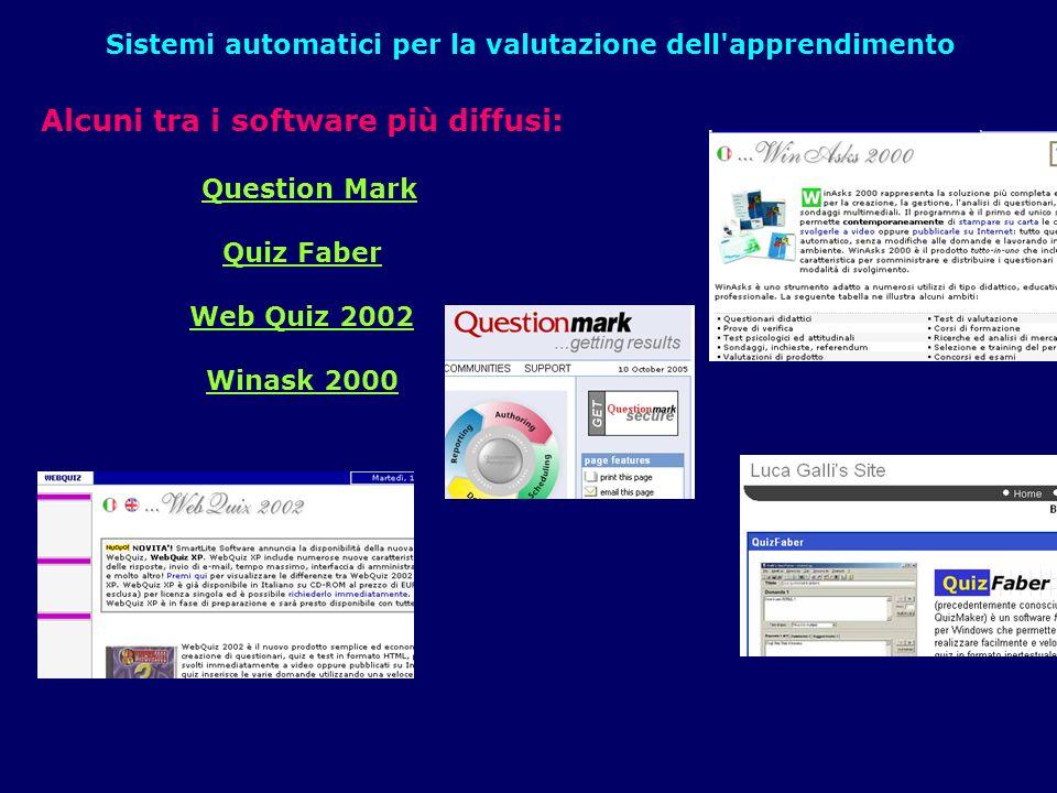 Sistemi automatici per la valutazione dell'apprendimento Alcuni tra i software più diffusi: Question Mark Question Mark Quiz Faber Web Quiz 2002 Winas