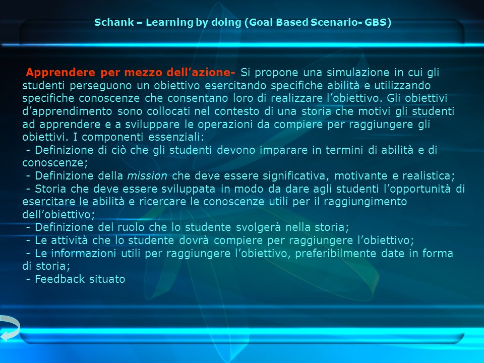 Apprendere per mezzo dellazione- Si propone una simulazione in cui gli studenti perseguono un obiettivo esercitando specifiche abilità e utilizzando specifiche conoscenze che consentano loro di realizzare lobiettivo.