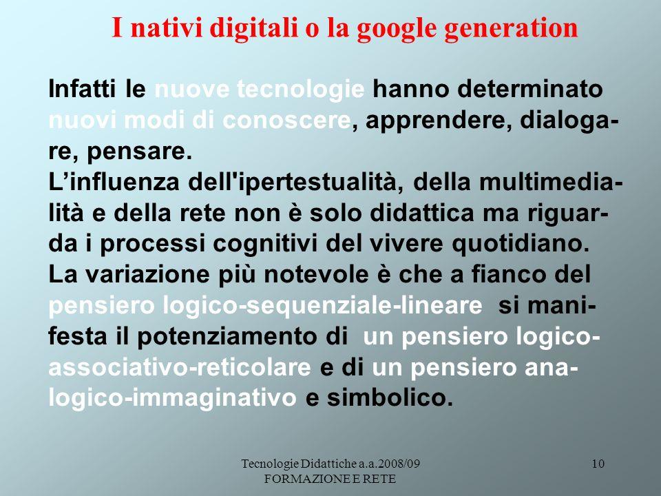 Tecnologie Didattiche a.a.2008/09 FORMAZIONE E RETE 10 Infatti le nuove tecnologie hanno determinato nuovi modi di conoscere, apprendere, dialoga- re, pensare.