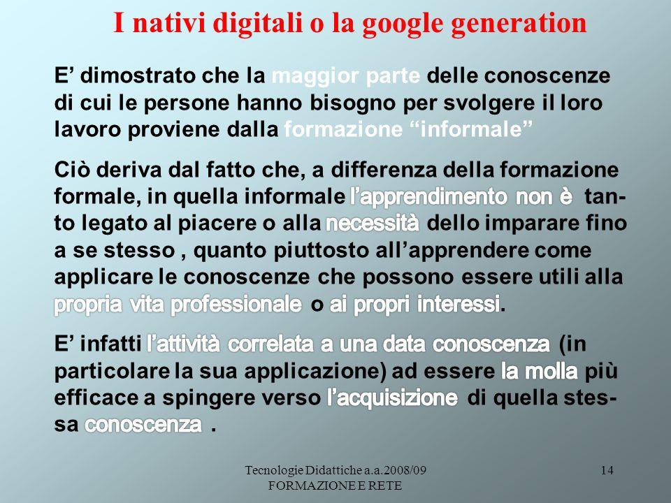 Tecnologie Didattiche a.a.2008/09 FORMAZIONE E RETE 14 I nativi digitali o la google generation