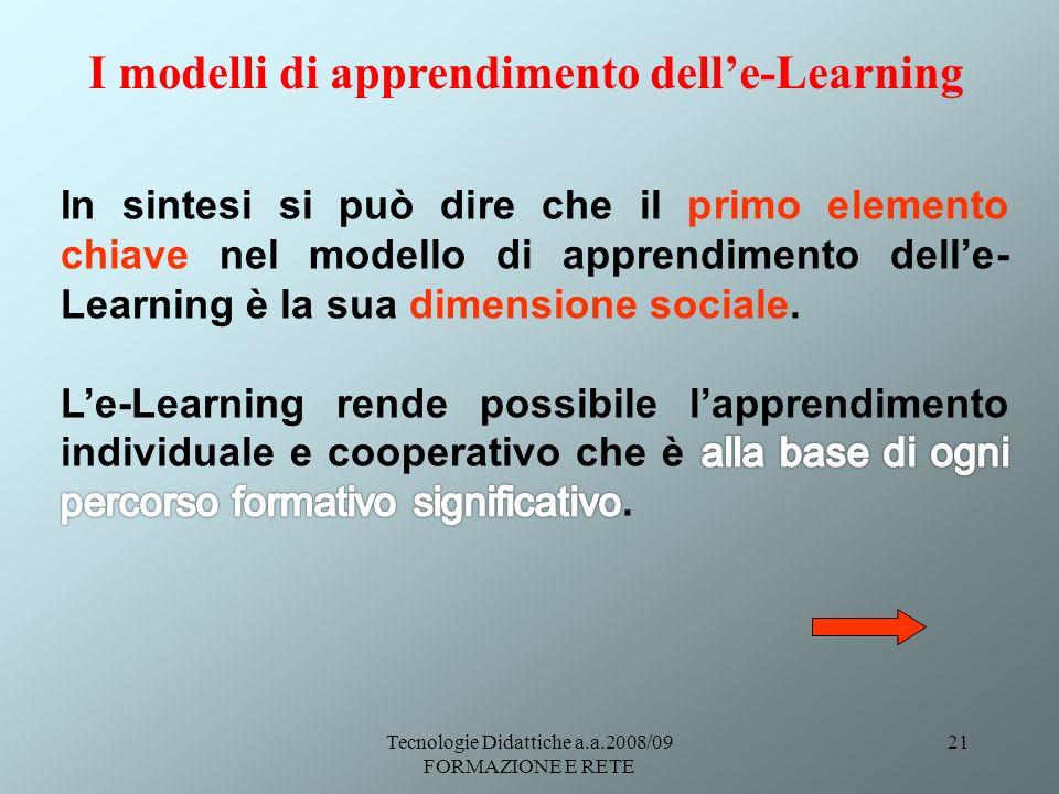 Tecnologie Didattiche a.a.2008/09 FORMAZIONE E RETE 21 I modelli di apprendimento delle-Learning