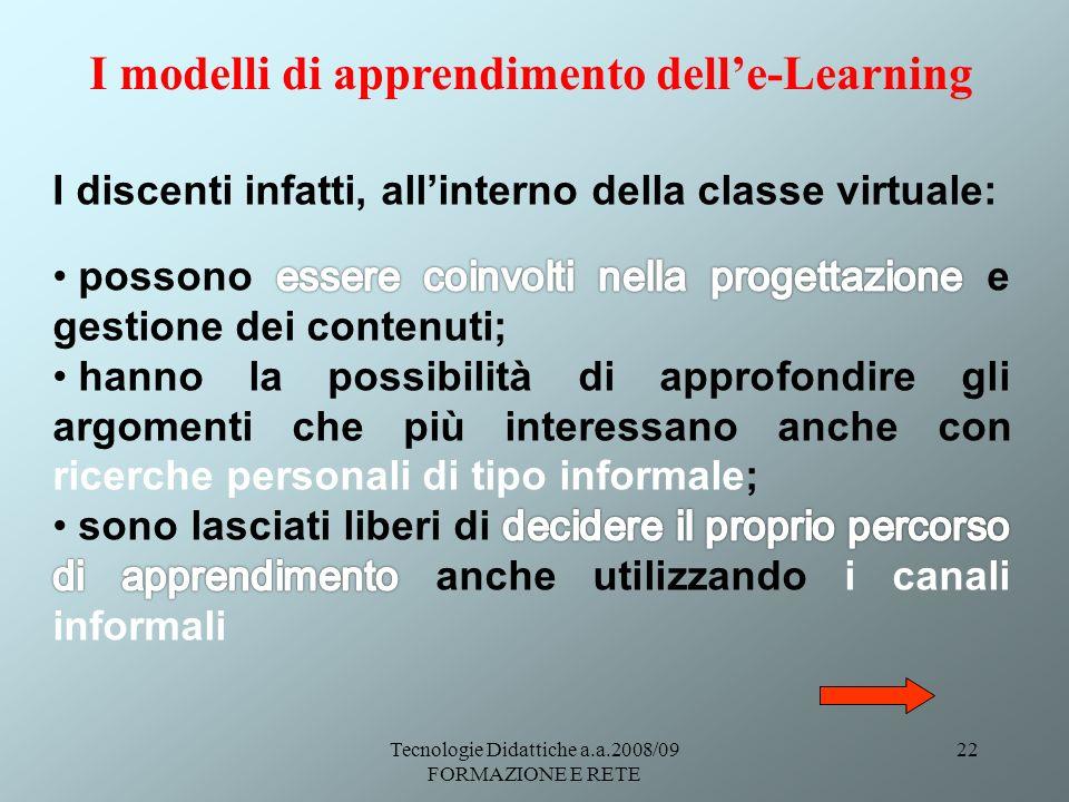 Tecnologie Didattiche a.a.2008/09 FORMAZIONE E RETE 22 I modelli di apprendimento delle-Learning