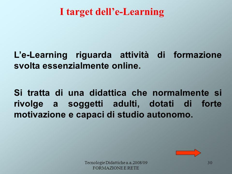Tecnologie Didattiche a.a.2008/09 FORMAZIONE E RETE 30 I target delle-Learning Le-Learning riguarda attività di formazione svolta essenzialmente online.