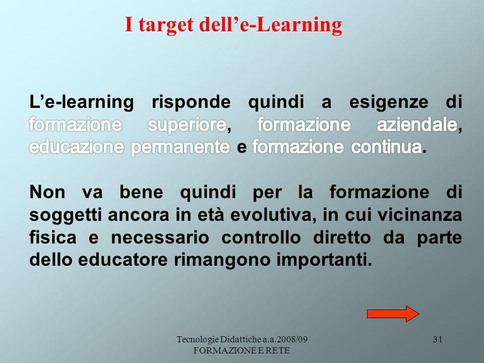 Tecnologie Didattiche a.a.2008/09 FORMAZIONE E RETE 31 I target delle-Learning