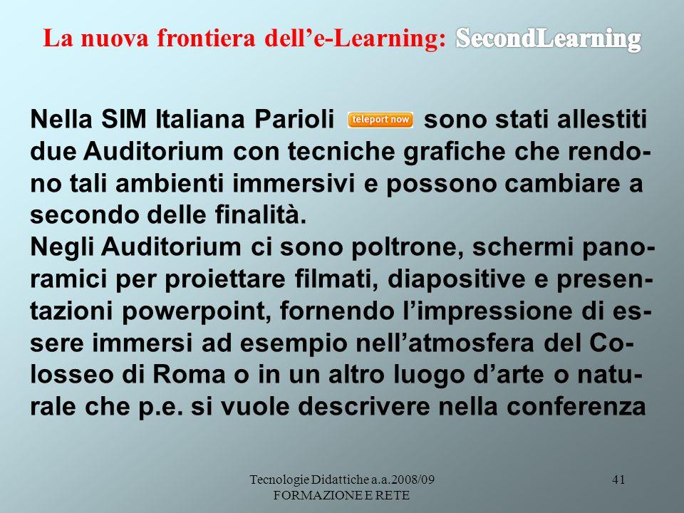 Tecnologie Didattiche a.a.2008/09 FORMAZIONE E RETE 41 Nella SIM Italiana Parioli sono stati allestiti due Auditorium con tecniche grafiche che rendo- no tali ambienti immersivi e possono cambiare a secondo delle finalità.