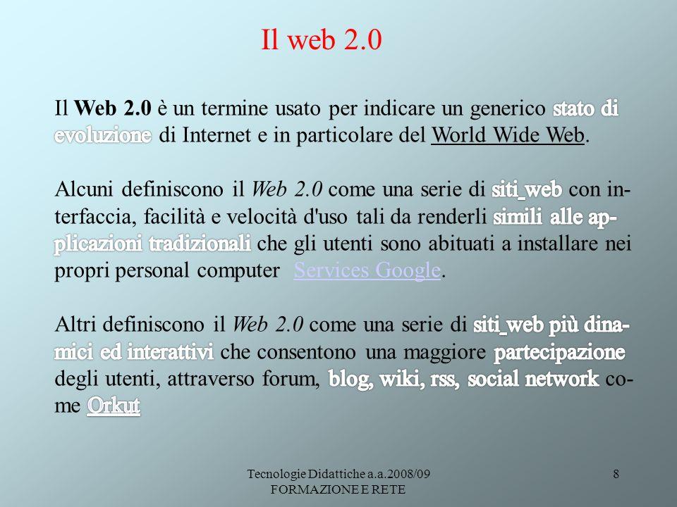 Tecnologie Didattiche a.a.2008/09 FORMAZIONE E RETE 8 Il web 2.0