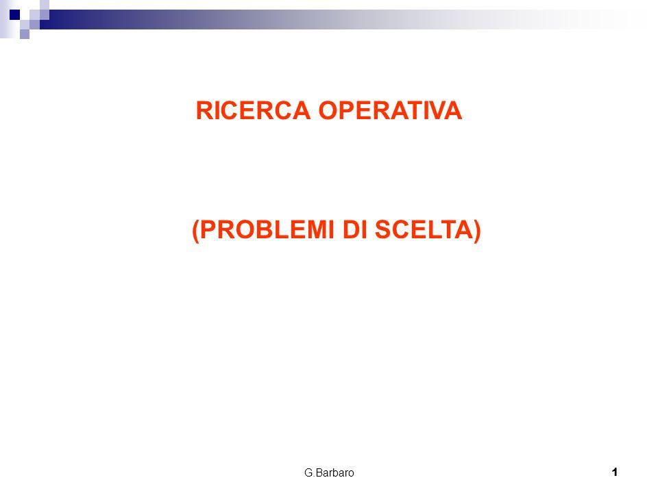 G.Barbaro1 RICERCA OPERATIVA (PROBLEMI DI SCELTA)