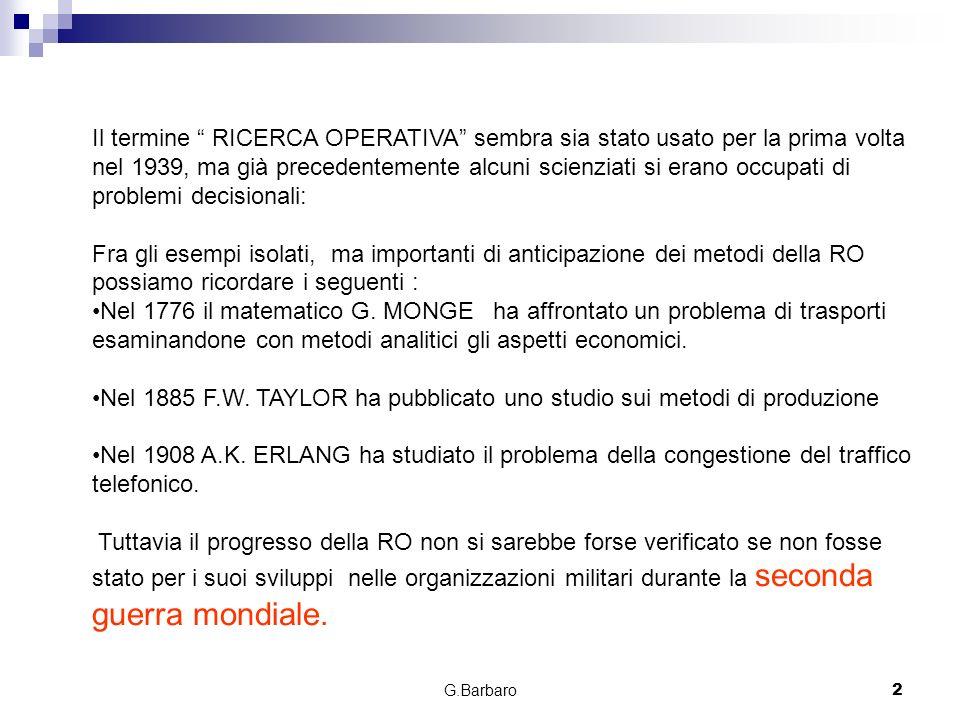 G.Barbaro2 Il termine RICERCA OPERATIVA sembra sia stato usato per la prima volta nel 1939, ma già precedentemente alcuni scienziati si erano occupati