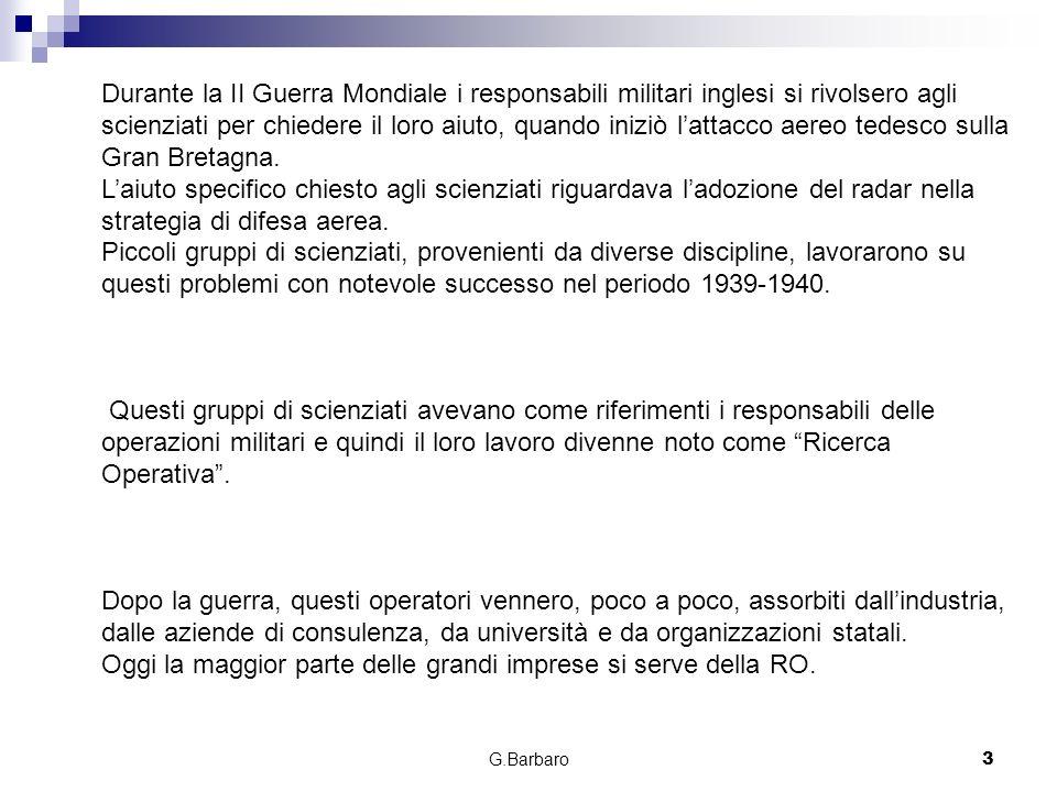 G.Barbaro3 Durante la II Guerra Mondiale i responsabili militari inglesi si rivolsero agli scienziati per chiedere il loro aiuto, quando iniziò lattac
