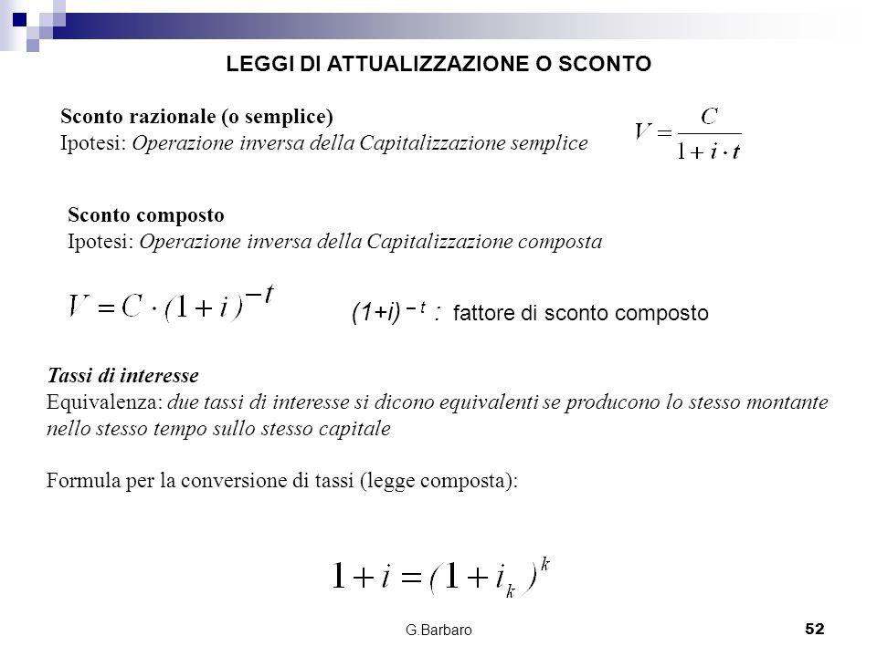 G.Barbaro52 Sconto razionale (o semplice) Ipotesi: Operazione inversa della Capitalizzazione semplice Sconto composto Ipotesi: Operazione inversa dell