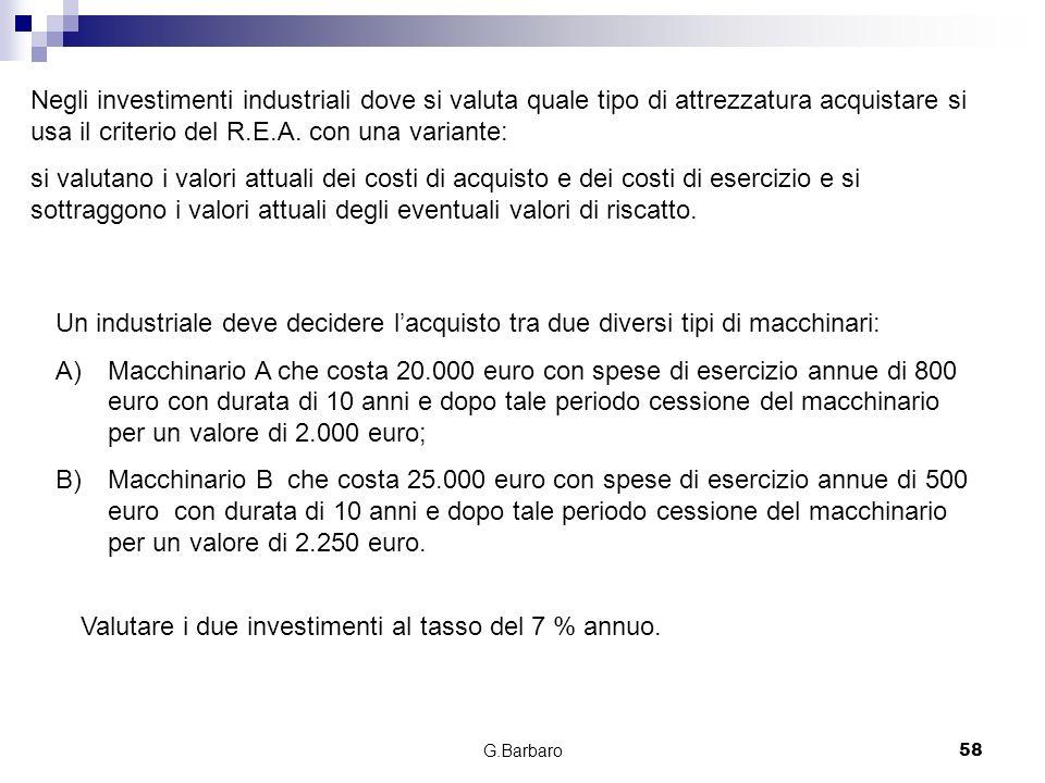 G.Barbaro58 Negli investimenti industriali dove si valuta quale tipo di attrezzatura acquistare si usa il criterio del R.E.A. con una variante: si val