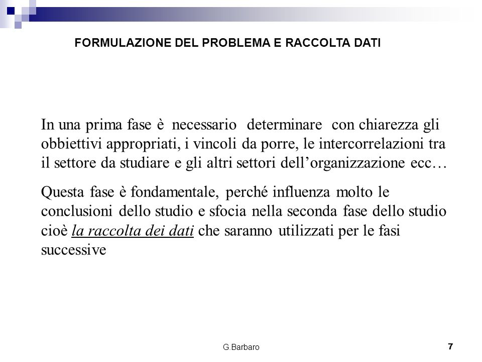 G.Barbaro7 In una prima fase è necessario determinare con chiarezza gli obbiettivi appropriati, i vincoli da porre, le intercorrelazioni tra il settor