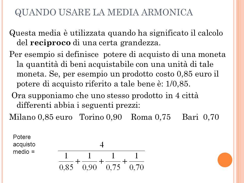 MEDIA ARMONICA Media armonica semplice Media armonica ponderata Dove: Dove f sono le frequenze