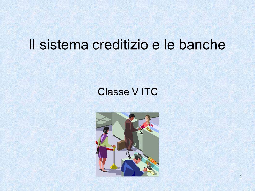 Il sistema creditizio e le banche Classe V ITC 1