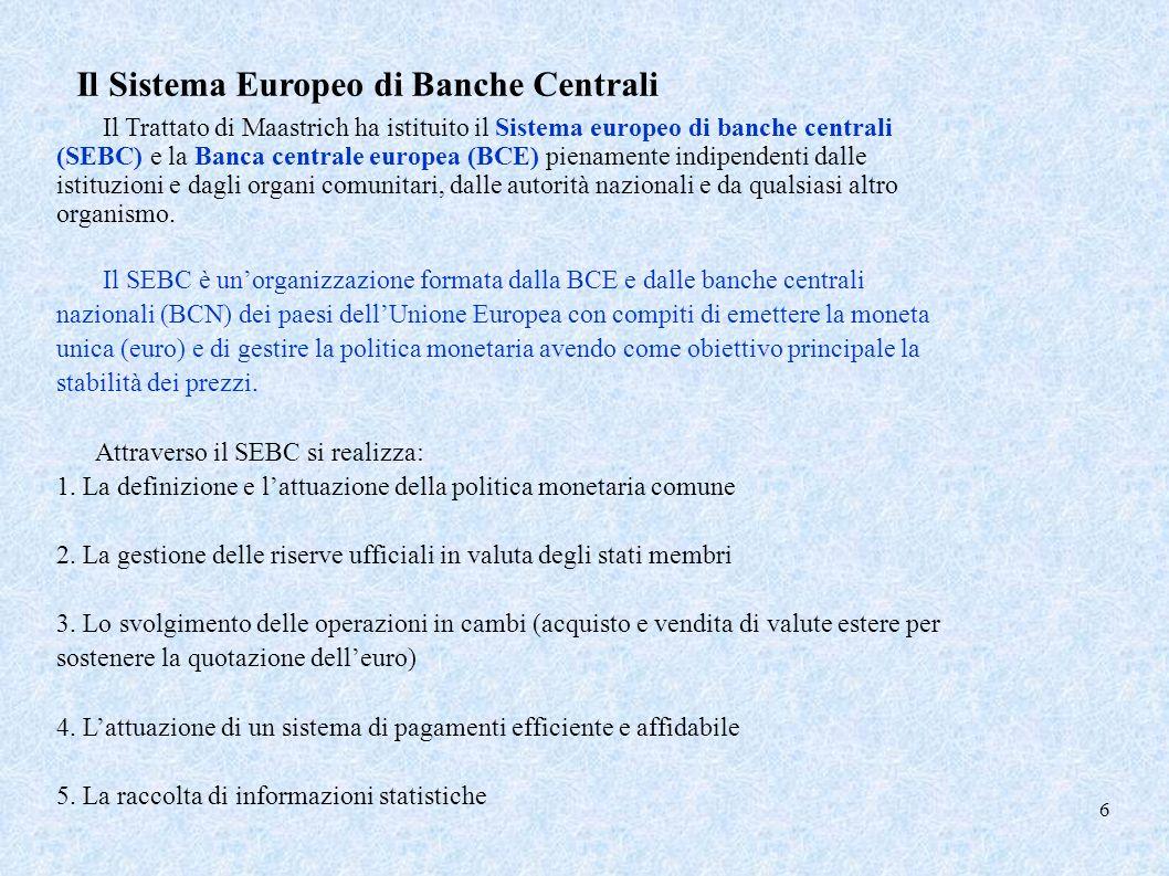 Il Sistema Europeo di Banche Centrali Il Trattato di Maastrich ha istituito il Sistema europeo di banche centrali (SEBC) e la Banca centrale europea (