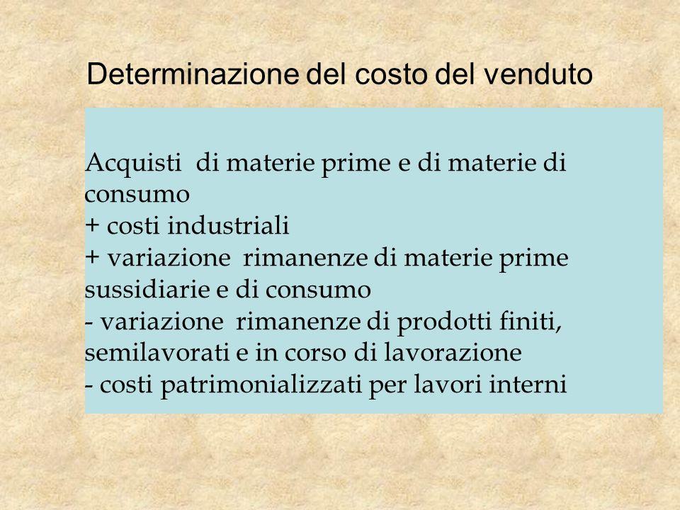 Determinazione del costo del venduto Acquisti di materie prime e di materie di consumo + costi industriali + variazione rimanenze di materie prime sus
