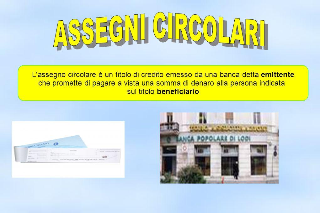 L'assegno circolare è un titolo di credito emesso da una banca detta emittente che promette di pagare a vista una somma di denaro alla persona indicat