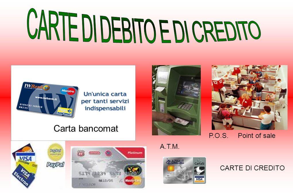 CARTE DI CREDITO Carta bancomat A.T.M. P.O.S. Point of sale