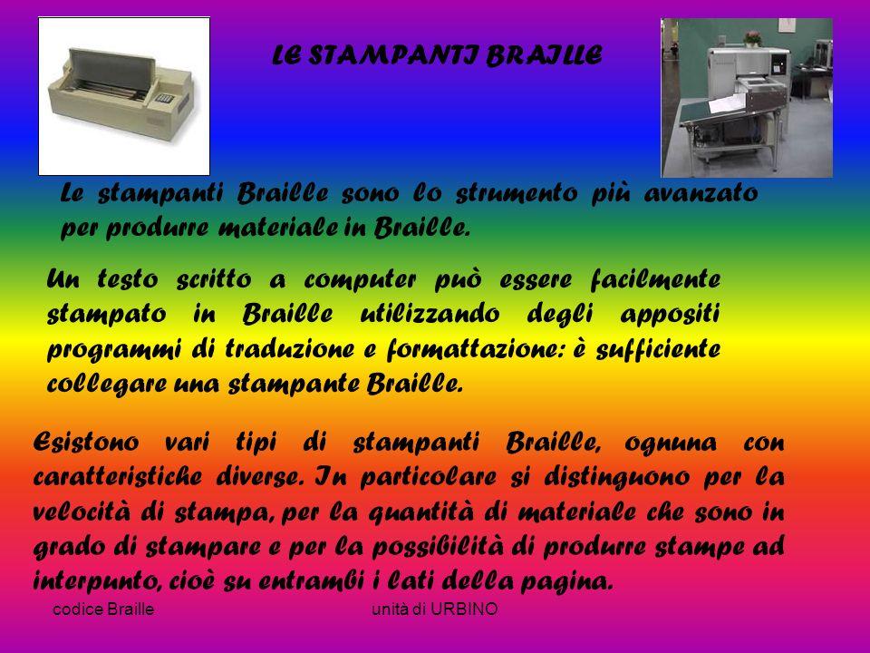 codice Brailleunità di URBINO LE STAMPANTI BRAILLE Le stampanti Braille sono lo strumento più avanzato per produrre materiale in Braille.