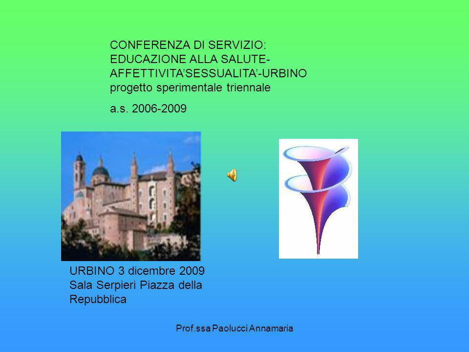 Prof.ssa Paolucci Annamaria CONFERENZA DI SERVIZIO: EDUCAZIONE ALLA SALUTE- AFFETTIVITASESSUALITA-URBINO progetto sperimentale triennale a.s.